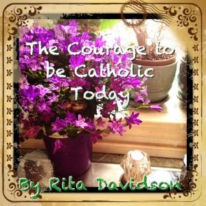 Courage to be Catholic