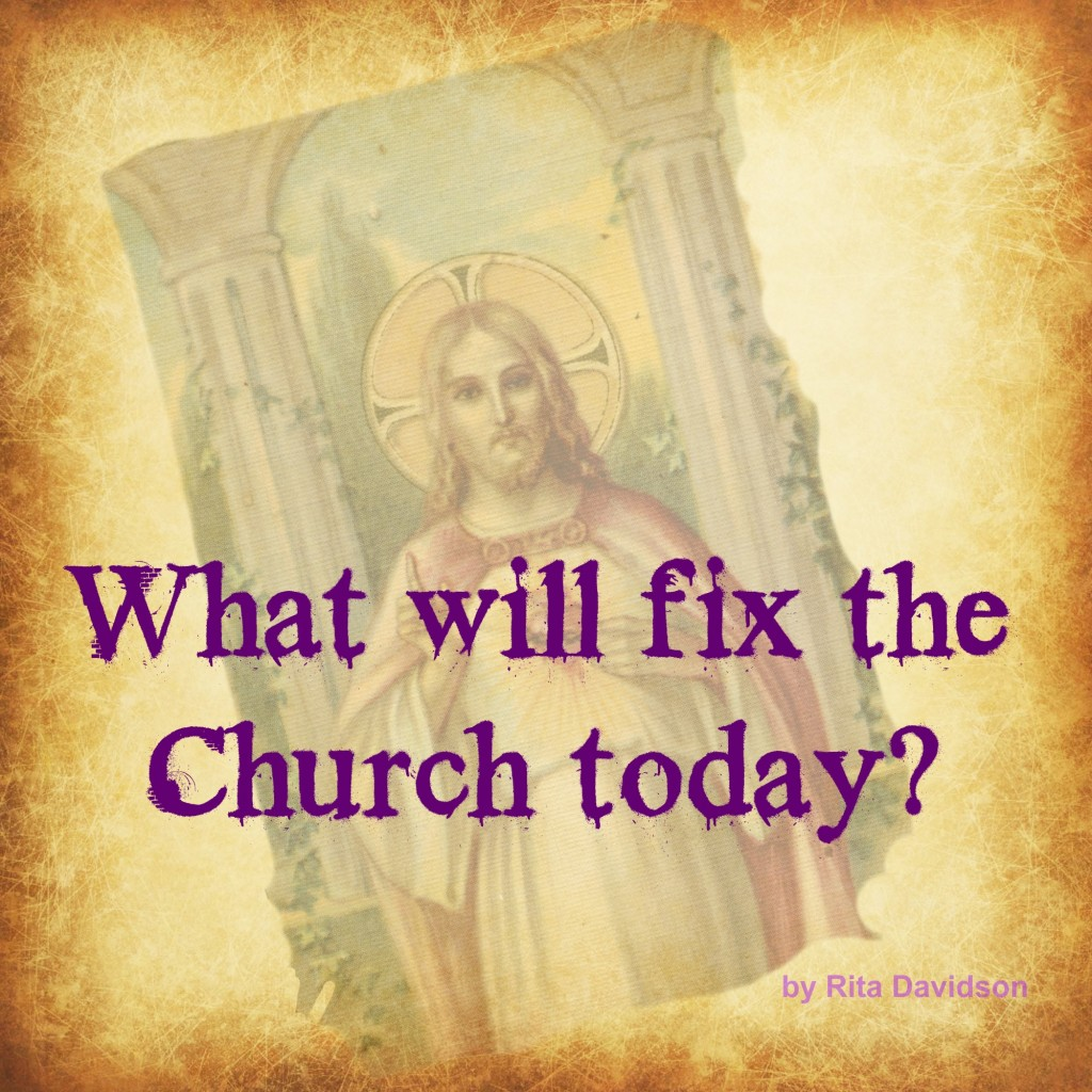 WhatWillFixTheChurch 1024x1024 What will fix the Church today?