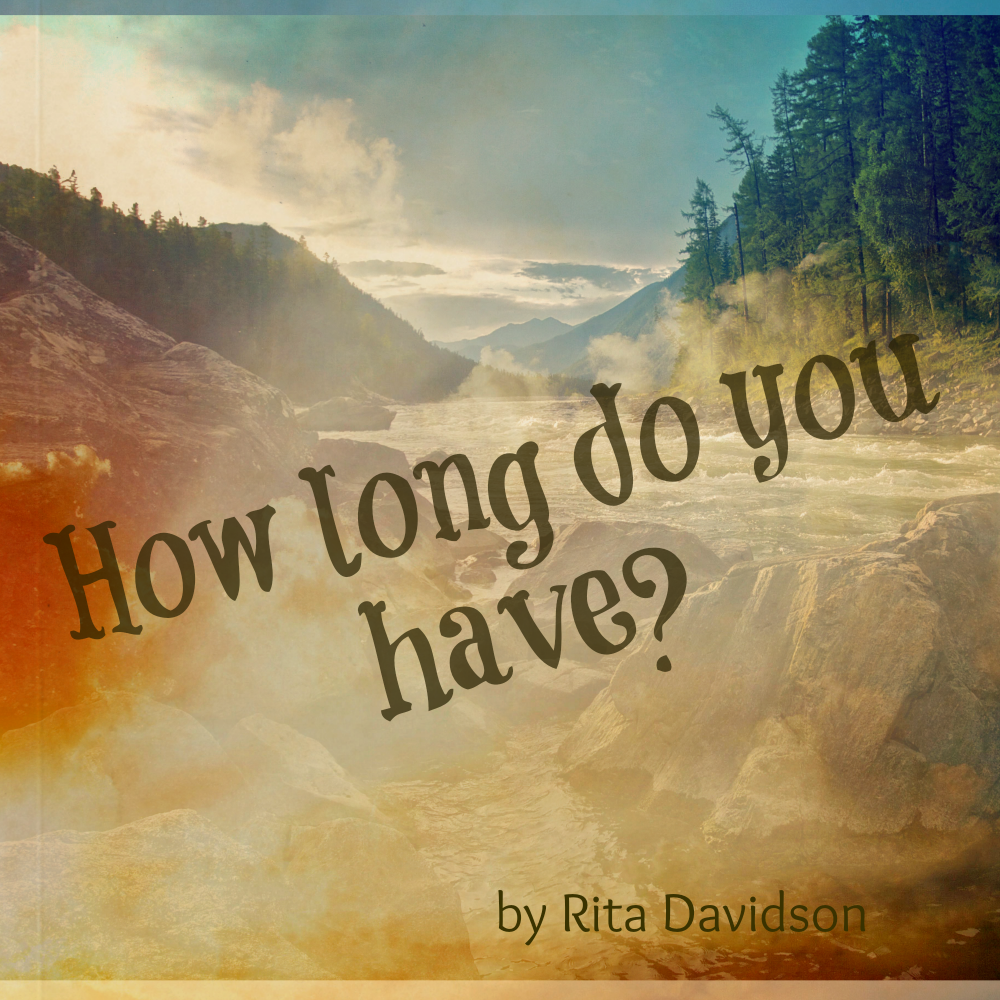 HOW LONG DO YOU HAVE?